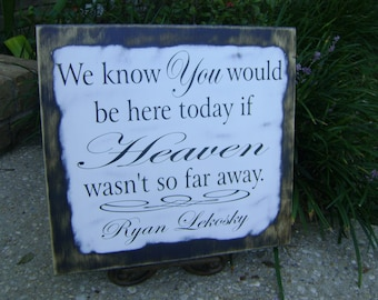 Personalized We know you would be here today if Heaven wasn't so far away, love, wedding, rustic, shabby chic