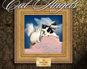 Cat Angels: The Secret Lives of Cats by Amy White