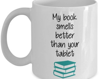 My book smells better than your tablet mug - Coffee Cup - Gifts idea for Book lover and Reader