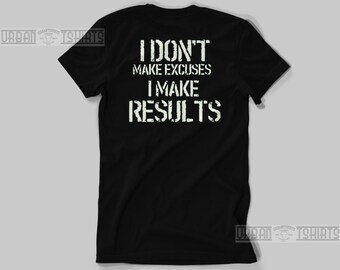 I Don't Make Excuses I Make Results T-shirt / Premium Quality ! - Made in London / Fast Delivery to the Usa , Canada , Australia & Europe !
