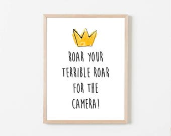 Roar Your Terrible Roar For The Camera, Printable, Wild One, Where The Wild Things Are Birthday Party Baby Shower, 8x10 Instant Download