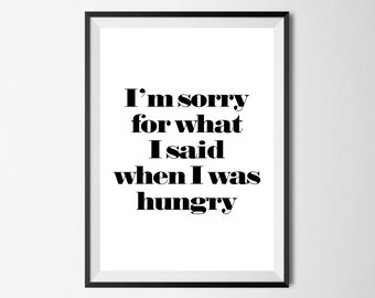 I'm Sorry For What I Said When I Was Hungry Wall Print - Wall Art, Home Decor, Kitchen Print, Hungry Print