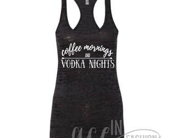 Coffee Mornings and Vodka Nights • Tank Top • Burnout, Racerback Tank Top • Sizes S-XL. Additional Colors Available.