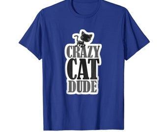 I am Crazy Cat Dude T-shirt Cute Cat Best Friend Forever Tee