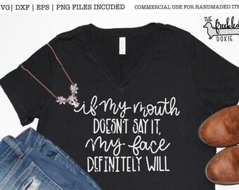 If My Mouth doesn't say it, My Face Definitely Will Svg | Sassy Svg File | Southern Sassy Svg | Southern Mama Svg | Sassy Svg