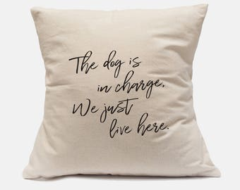 "100% Cotton Canvas Pillow Cover ""The Dog Is In Charge We Just Live Here"" Script Pillow  Funny Dog Pillow Dog Pillow Dog Lover Pillow"