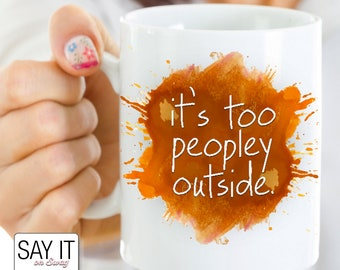 It's Too Peopley Outside Funny Watercolor Coffee Mug   Gift for Introvert   Introvert Mug   Introverts Unite 11oz Mug