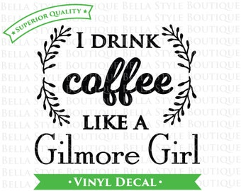 I Drink Coffee Like A Gilmore Girl VINYL DECAL