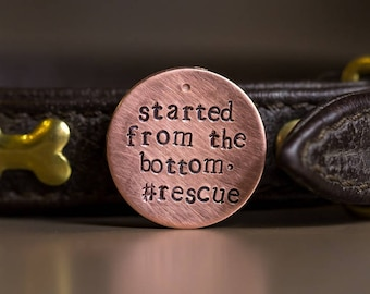 Started from the bottom, dog tag, adopted, rescue tag, rescue pet, adoption, hand stamped, hand made, Canadian