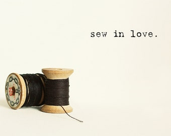 Sew in Love:  8x10 Fine Art Photography Print with Typography