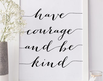 "PRINTABLE Art ""Have Courage and Be Kind"" Print, Kindness Quote Wall Art Home Decor, Inspirational Poster, Office Dorm decor Digital Download"