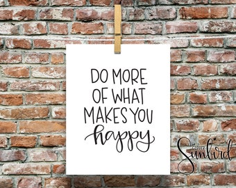do more of what makes you happy DIGITAL, hand lettered quote, handlettered art, instant download, follow your bliss, printable