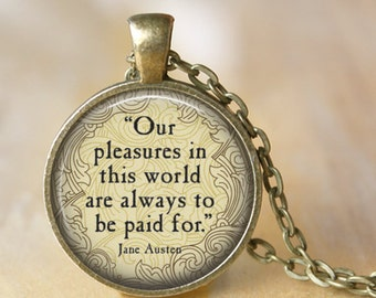 PRIDE AND PREJUDICE Quote Necklace - Jane Austen - Our Pleasures in this world.... Romantic Pendant Jewerly Handmade Necklace Book lovers