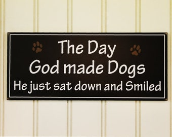 The day God made Dogs Wood Sign Pet Lover Saying Dog Lover Handcrafted Sat Down and Smiled