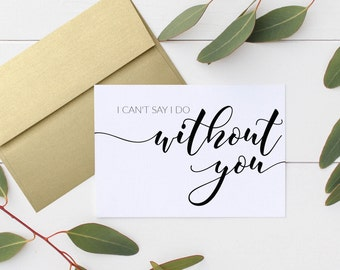 I Can't Say I Do Without You Cards - Bridesmaid, Maid of Honour, MC, Flower Girl (Set of 5) for Bridal Party.