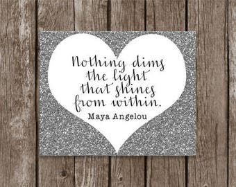 Nothing Dims the Light that Shines from within Maya Angelou digital poster classroom nursery kids room teacher school counselor home decor