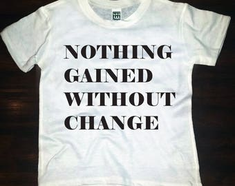 Nothing Gained Without Change tee