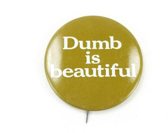Vintage Dumb is Beautiful Pinback Button Novelty Pin