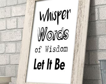 Whisper Words of Wisdom, Let it Be - 11x14 Unframed Typography Art Print - Great Inspirational Gift