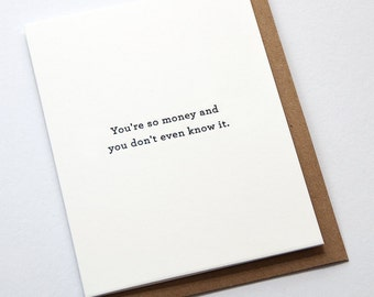 You're so money and you don't even know it. // Letterpress