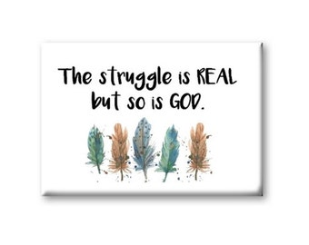 The Struggle Is Real But So Is God Magnet, Refrigerator Magnet, Kitchen Magnet