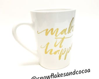 Make it Happen - Coffe Cup - Gift for the Determined