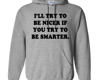 I'll be Nicer if You Try to be Smarter Funny Unisex Pullover Hoodie Sweatshirt Custom Gift for Her Mothers Day Jenuine Crafts