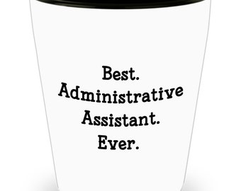 Admin Assistant Shot Glasses - Best Administrative Assistant Ever  - Novelty Birthday Christmas Anniversary Gag Gifts Idea