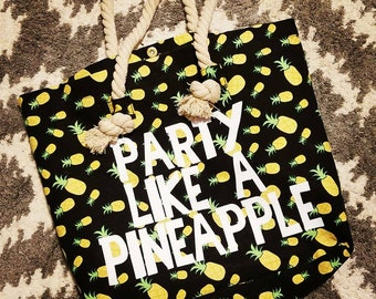 Party like a Pineapple beach tote/bag with rope handles- customizable tote bag