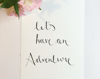 Handwritten quote print Let's have an Adventure A4