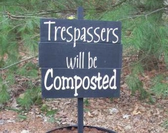 Garden Sign: Trespassers will be composted - custom garden sign