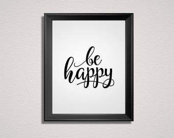 Be Happy Print | Wall Art | Printable Poster | Quotes, Inspiration, Motivation