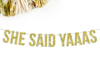 She Said Yaaas Banner   engagement party   bridal shower   party banner   party decor bachelorette party   wedding reception   wedding decor