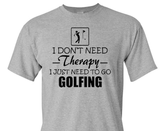 I Don't Need Therapy, Golf Shirt, Funny Golf Shirt, Gift for Dad, Dad Birthday, Golf Gift, Gift For Golfer, Fathers Day Gift