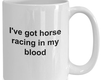 I've got horse racing in my blood - coffee mug gift for her