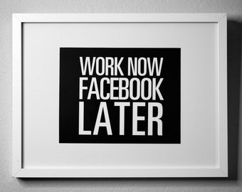 Work NOW Facebook LATER - inspirational typography poster - quote art - office decor - dorm decor - home office - new year's resolution