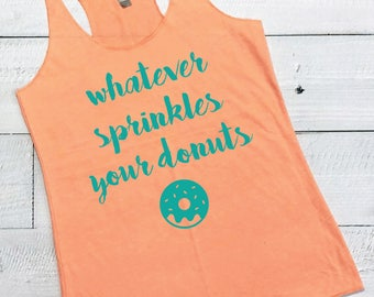 Whatever Sprinkles Your Donuts - Racerback Tanktop - FREE SHIPPING
