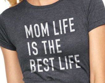Mom Shirt Mom Life is The Best Life Womens T Shirt Gift for Mom Mothers day Awesome Mom Mom Birthday