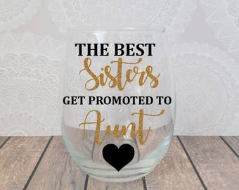 Only The Best Sister, The Best Sisters Get Promoted To Aunt, Pregnancy Announcement, Aunt Announcement, Aunt Wine Glass, Promoted To Aunt