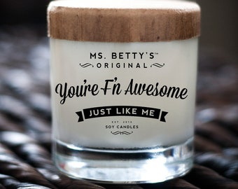 Ms. Betty's Original Bad-Ass Scented Soy Candles - You're F'N Awesome, Just Like Me