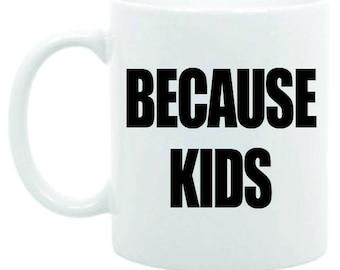 Funny gift coffee mug because kids