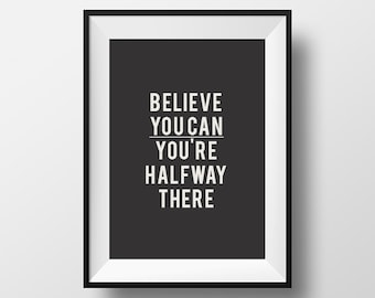Motivational, Quote, Print, Quote Poster, Inspirational, Believe you can and you're halfway there, Printable, Wall Decor, Download, Instant