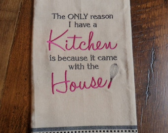 Tan Kitchen Tea Towel with Black Hem KITCHEN HUMOR The Only Reason I have a Kitchen...Came With The House