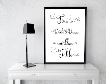 time to drink & dance on the table, instant download,wall art,quote,printable,home decor,wall decor,modern,gift,chic