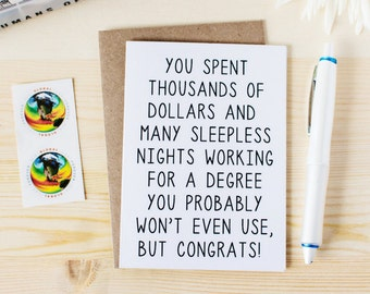 Funny Graduation Card for College Grad - Funny CONGRATS Grad Card - You Spent Thousands Of Dollars And Many Sleepless Nights Working...