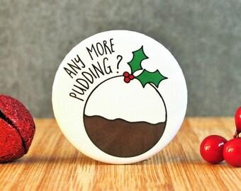 Christmas Pudding Badge, Christmas Badge,Figgy Pudding, Stocking Filler, Christmas Pudding Love, Pudding Gift, Christmas Table, Tree Present