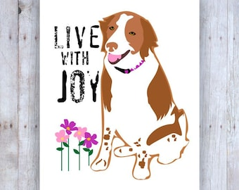 Brittany Spaniel Art, Brittany Spaniel Print, Live With Joy, Dog Art, Inspirational Art, Dog Decor, Dog Wall Decor, Pet Art, Pet Portrait