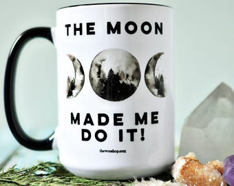 The Moon Made Me Do it! ~ 16oz Mug