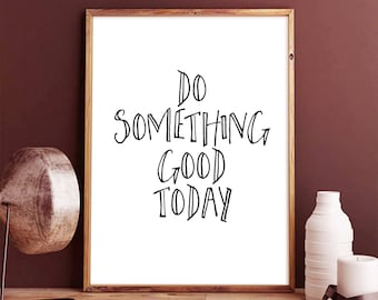 Do something good today - Do More Print, Typography wall art, Scandinavian prints, Multiple sizes, Inspirational Quotes   , black and white