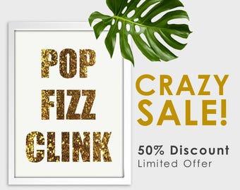 SALE!  Pop Fizz Clink - Digital Print Download, Wall Art, Typography print, Printable Quote, Art Print, Discount